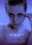 Замена (Replace, 2017) — смотреть онлайн бесплатно видео и всю информацию об этом фильме ужасов
