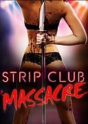 Резня в стрип-клубе (Strip Club Massacre, 2017) — смотреть онлайн бесплатно видео и всю информацию об этом фильме ужасов